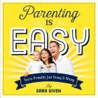 Parenting Is Easy: You're Probably Just Doing It Wrong Cover Image