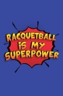 Racquetball Is My Superpower: A 6x9 Inch Softcover Diary Notebook With 110 Blank Lined Pages. Funny Racquetball Journal to write in. Racquetball Gif Cover Image