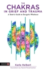 The Chakras in Grief and Trauma: A Tantric Guide to Energetic Wholeness Cover Image