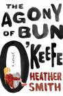 The Agony of Bun O'Keefe Cover Image
