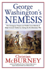 George Washington's Nemesis: The Outrageous Treason and Unfair Court Martial of Major General Charles Lee During the American Revolution Cover Image