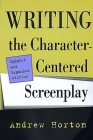 Writing the Character-Centered Screenplay, Updated and Expanded edition Cover Image