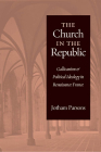 Church in the Republic: Gallicanism and Political Ideology in Renaissance France Cover Image