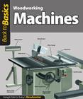 Woodworking Machines: Straight Talk for Today's Woodworker (Back to Basics (Fox Chapel Publishing)) Cover Image