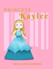 Princess Kaylee Draw & Write Notebook: With Picture Space and Dashed Mid-line for Early Learner Girls Cover Image