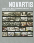 Novartis: How a Leader in Healthcare Was Created Out of Ciba, Geigy and Sandoz Cover Image