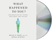 What Happened to You?: Conversations on Trauma, Resilience, and Healing Cover Image