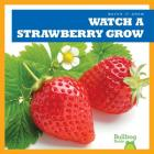Watch a Strawberry Grow (Watch It Grow) Cover Image