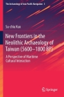 New Frontiers in the Neolithic Archaeology of Taiwan (5600-1800 Bp): A Perspective of Maritime Cultural Interaction Cover Image