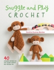 Snuggle and Play Crochet: 40 Amigurumi Patterns for Lovey Security Blankets and Matching Toys Cover Image