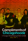 Compliments of Chicagohoodz: Chicago Street Gang Art & Culture Cover Image