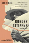 Border Citizens: The Making of Indians, Mexicans, and Anglos in Arizona Cover Image
