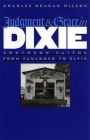 Judgment and Grace in Dixie: Southern Faiths from Faulkner to Elvis Cover Image