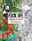 Fuck Off, I'm Still Coloring: Relax with 50 Defiantly Fun Swear Word Coloring Pages Cover Image