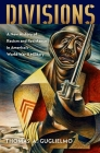 Divisions: A New History of Racism and Resistance in America's World War II Military Cover Image
