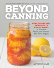 Beyond Canning: New Techniques, Ingredients, and Flavors to Preserve, Pickle, and Ferment Like Never Before Cover Image