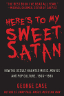 Here's to My Sweet Satan: How the Occult Haunted Music, Movies and Pop Culture, 1966-1980 Cover Image