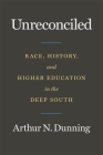 Unreconciled: Race, History, and Higher Education in the Deep South Cover Image