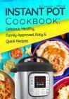 Instant Pot Cookbook: Delicious, Healthy, Family-Approved, Easy and Quick Recipes for Electric Pressure Cooker Cover Image