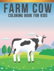 Farm Cow Coloring Book For kids: A Kids Coloring Book of 30 Stress Relief Cow Coloring Book Designs Cover Image