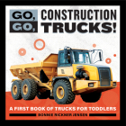 Go, Go, Construction Trucks!: A First Book of Trucks for Toddlers Cover Image