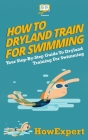 How To Dryland Train For Swimming: Your Step-By-Step Guide To Dryland Training For Swimmers Cover Image