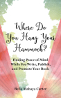 Where Do You Hang Your Hammock?: Finding Peace of Mind While You Write, Publish, and Promote Your Book Cover Image