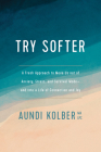Try Softer: A Fresh Approach to Move Us Out of Anxiety, Stress, and Survival Mode--And Into a Life of Connection and Joy Cover Image
