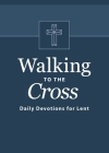 Walking to the Cross: Daily Devotions for Lent Cover Image