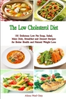 The Low Cholesterol Diet: 101 Delicious Low Fat Soup, Salad, Main Dish, Breakfast and Dessert Recipes for Better Health and Natural Weight Loss Cover Image