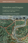 Islanders and Empire: Smuggling and Political Defiance in Hispaniola, 1580-1690 (Cambridge Latin American Studies #121) Cover Image