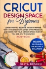 Cricut Design Space for Beginners: Learn How to Become a Cricut Maker with this Exclusive Guide with Projects and Ideas for Your Design Space Even if Cover Image