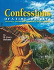 Confessions of a Time Traveler: The essays, articles and artwork of a deep time junkie Cover Image
