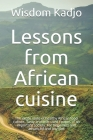 Lessons from African cuisine: The exotic taste of a healthy food culture. Tasty and little used recipes of an important society. For beginners and a Cover Image