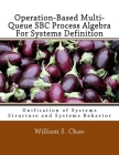 Operation-Based Multi-Queue SBC Process Algebra For Systems Definition: Unification of Systems Structure and Systems Behavior Cover Image