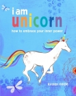 I am unicorn: How to embrace your inner power Cover Image