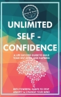 Unlimited Self Confidence: A Life Success Guide to Build Your Self Estem and Hapiness with Powerful Habits to Stop Anxiety & Change Your Mind Cover Image