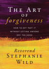 The Art of Forgiveness: How to Get Past It Without Letting Anyone Off the Hook Cover Image