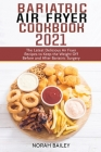Bariatric Air Fryer Cookbook 2021: The Latest Delicious Air Fryer Recipes to Keep the Weight Off Before and After Bariatric Surgery Cover Image