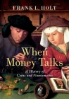 When Money Talks: A History of Coins and Numismatics Cover Image