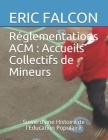 Réglementations ACM: Accueils Collectifs de Mineurs: Précédé d'une Histoire de l'Education Populaire Cover Image