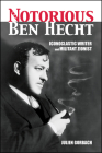 The Notorious Ben Hecht: Iconoclastic Writer and Militant Zionist Cover Image