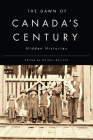 The Dawn of Canada's Century: Hidden Histories Cover Image