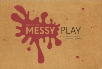 Recipes for Messy Play: 40 Fun Sensory Experiences for Young Learners Cover Image