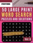 50 Large Print Word Search Puzzles and Solutions: FunTime Activity Book brain teasers wordsearch Puzzle (Find a Word for Adults junior & Seniors) Cover Image