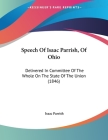 Speech Of Isaac Parrish, Of Ohio: Delivered In Committee Of The Whole On The State Of The Union (1846) Cover Image