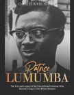 Patrice Lumumba: The Life and Legacy of the Pan-African Politician Who Became Congo's First Prime Minister Cover Image