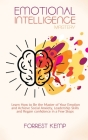 Emotional Intelligence Mastery: Learn How to Be the Master of Your Emotion and Achieve Social Anxiety, Leadership Skills and Regain confidence in a Fe Cover Image