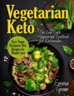 Vegetarian Keto: The Low Carb Vegetarian Cookbook for Ketotarians. Easy Vegan Ketogenic Diet Recipes for Weight Loss Cover Image