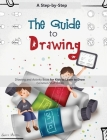 The Guide to Drawing: A Step-by-Step Drawing and Activity Book for Kids to Learn to Draw Common Stuff in Life Cover Image